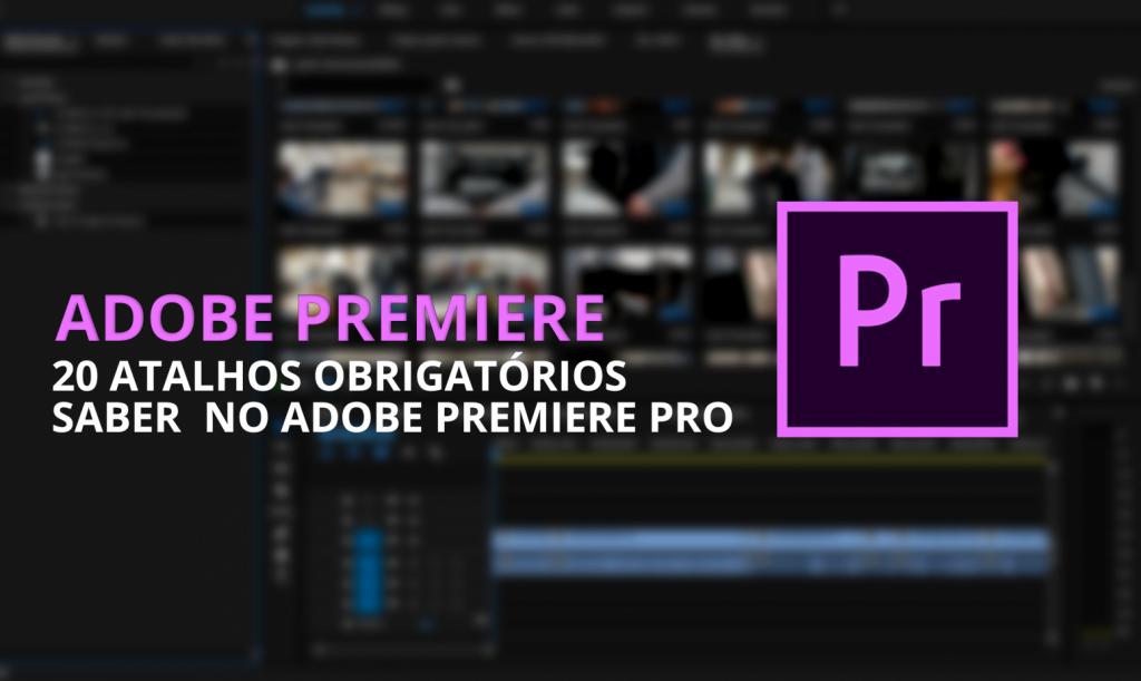 20 Atalhos Obrigatórios Saber no Adobe Premiere Pro | Tutorial Adobe Premiere Pro CC